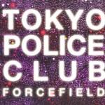 [Crítica] Tokyo Police Club – Forcefield (2014)