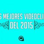 Los mejores videoclips del 2015
