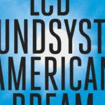 LCD Soundsystem – American Dream [Recomendación]