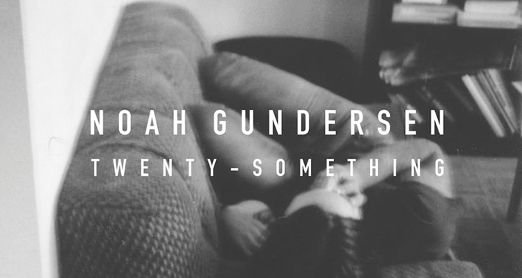 noah gundersen twenty something